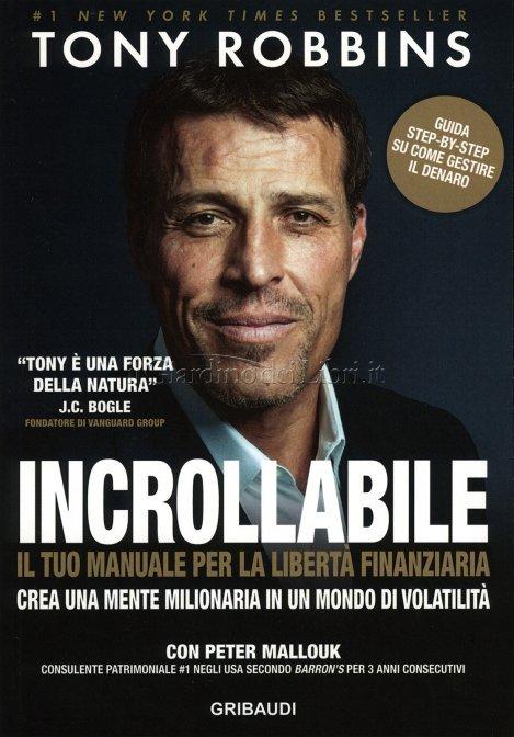 incrollabile tony robbins - Incrollabile: La tua strategia per la libertà finanziaria - Crea una mente milionaria in un mondo di volatilità di Tony Robbins