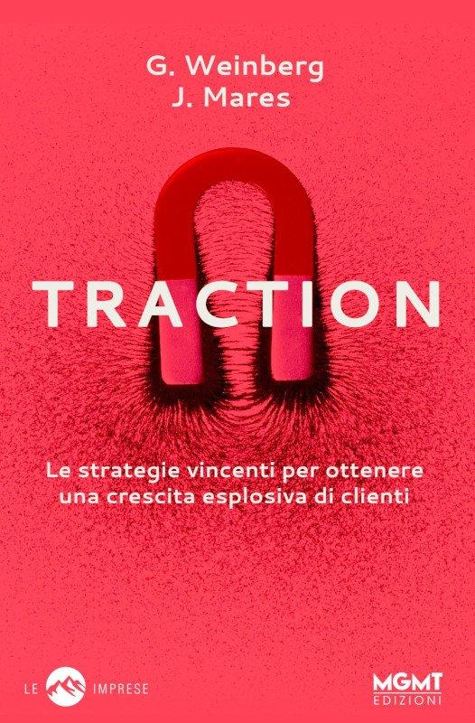 Traction – Le strategie vincenti per ottenere una crescita esplosiva di clienti di Justin Mares e Gabriel Weinberg Free Ebook - Traction - Le strategie vincenti per ottenere una crescita esplosiva di clienti di Justin Mares e Gabriel Weinberg