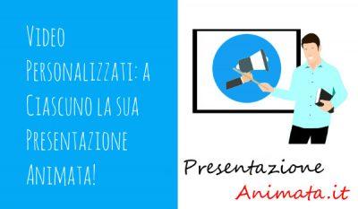 Video Personalizzati a Ciascuno la sua Presentazione Animata - Video Personalizzati: a Ciascuno la sua Presentazione Animata!