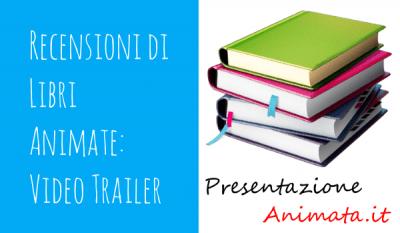 Recensioni di Video Animate Videotrailer - Recensioni di Libri Animate: Video Trailer