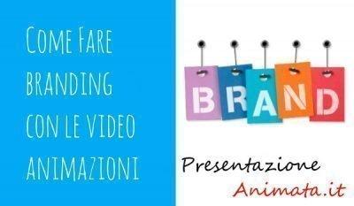 Come fare branding con le video animazioni - Come fare Branding con le Videopresentazioni