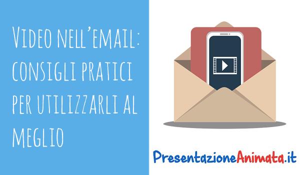 Perché le Presentazioni Animate sono Fondamentali per il Marketing - Video nell'email: consigli pratici per utilizzarli al meglio